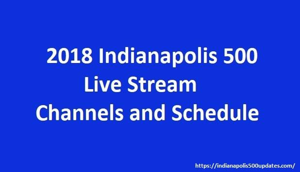 2018 Indianapolis 500 Live Stream