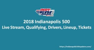 2018 Indianapolis 500: Live Stream, Qualifying, Drivers, Lineup, Tickets
