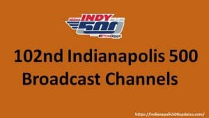 102nd Indianapolis 500 Live Stream and Broadcast Channels